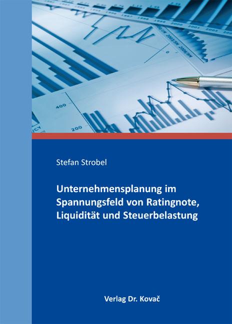 Cover: Unternehmensplanung im Spannungsfeld von Ratingnote, Liquidität und Steuerbelastung