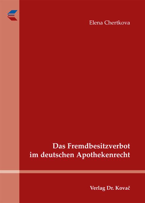 Cover: Das Fremdbesitzverbot im deutschen Apothekenrecht