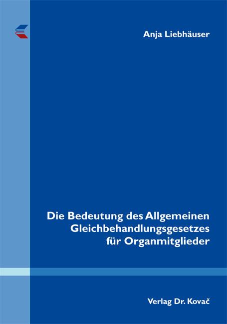 Cover: Die Bedeutung des Allgemeinen Gleichbehandlungsgesetzes für Organmitglieder