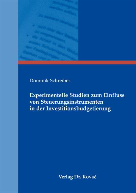 Cover: Experimentelle Studien zum Einfluss von Steuerungsinstrumenten in der Investitionsbudgetierung