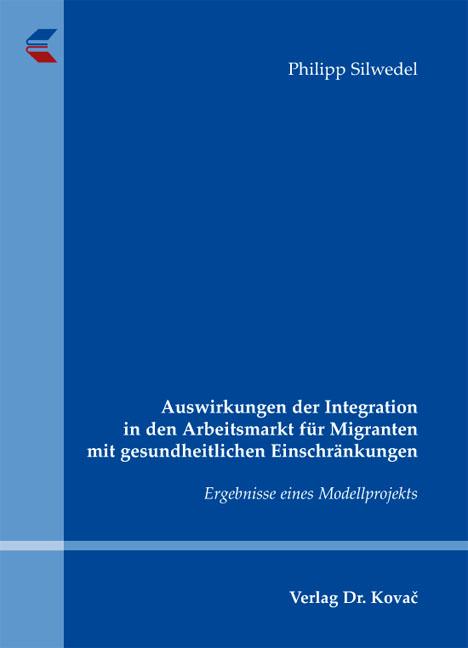 Cover: Auswirkungen der Integration in den Arbeitsmarkt für Migranten mit gesundheitlichen Einschränkungen