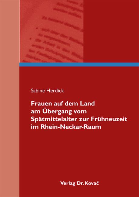 Cover: Frauen auf dem Land am Übergang vom Spätmittelalter zur Frühneuzeit im Rhein-Neckar-Raum