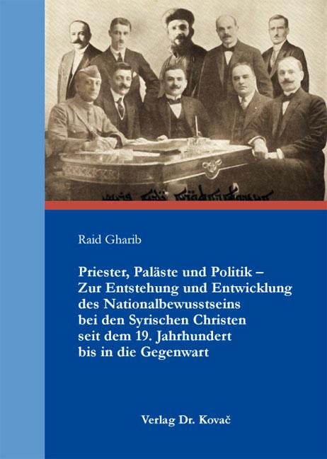 Cover: Priester, Paläste und Politik – Zur Entstehung und Entwicklung des Nationalbewusstseins bei den Syrischen Christen seit dem 19.Jahrhundert bis in die Gegenwart