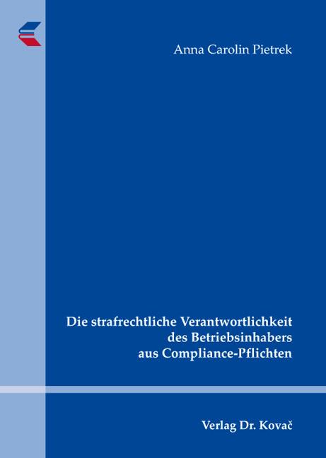 Cover: Die strafrechtliche Verantwortlichkeit des Betriebsinhabers aus Compliance-Pflichten