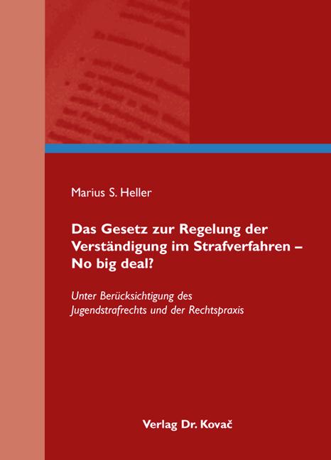 Cover: Das Gesetz zur Regelung der Verständigung im Strafverfahren – No big deal?