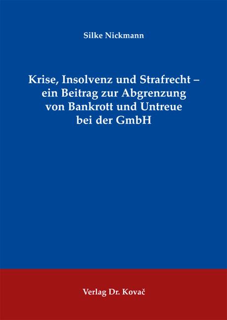 Cover: Krise, Insolvenz und Strafrecht – ein Beitrag zur Abgrenzung von Bankrott und Untreue bei der GmbH