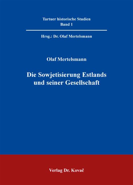 Cover: Die Sowjetisierung Estlands und seiner Gesellschaft