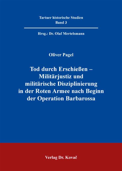 Cover: Tod durch Erschießen – Militärjustiz und militärische Disziplinierung in der Roten Armee nach Beginn der Operation Barbarossa