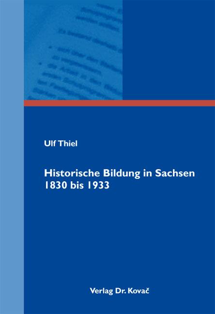 Cover: Historische Bildung in Sachsen 1830 bis 1933