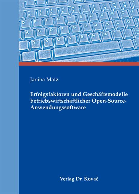 Cover: Erfolgsfaktoren und Geschäftsmodelle betriebswirtschaftlicher Open-Source-Anwendungssoftware