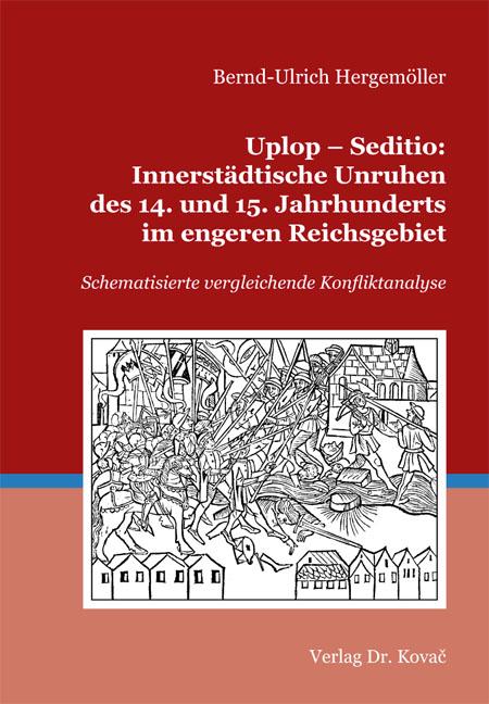 Cover: Uplop – Seditio: Innerstädtische Unruhen des 14. und 15.Jahrhunderts im engeren Reichsgebiet