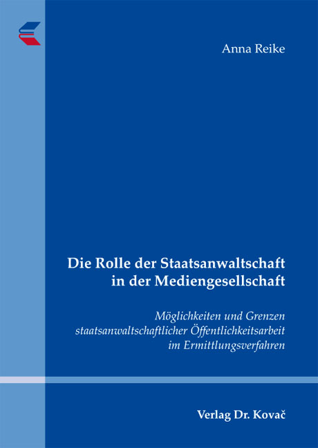 Cover: Die Rolle der Staatsanwaltschaft in der Mediengesellschaft
