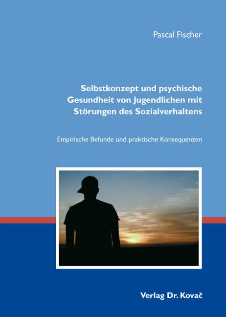 Cover: Selbstkonzept und psychische Gesundheit von Jugendlichen mit Störungen des Sozialverhaltens