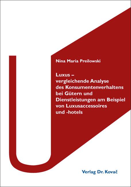 Cover: Luxus – vergleichende Analyse des Konsumentenverhaltens bei Gütern und Dienstleistungen am Beispiel von Luxusaccessoires und -hotels