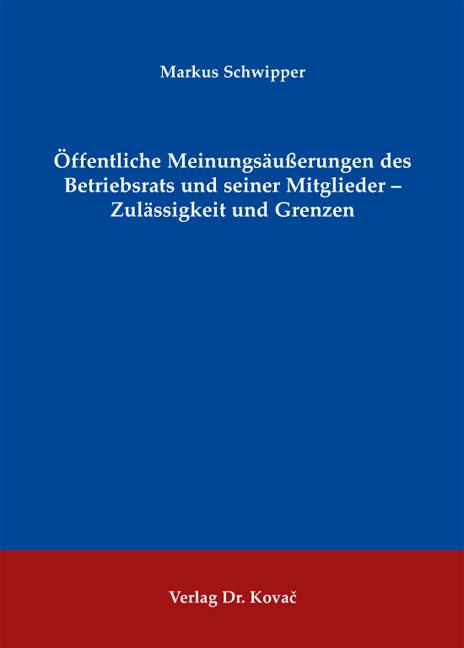 Cover: Öffentliche Meinungsäußerungen des Betriebsrats und seiner Mitglieder – Zulässigkeit und Grenzen