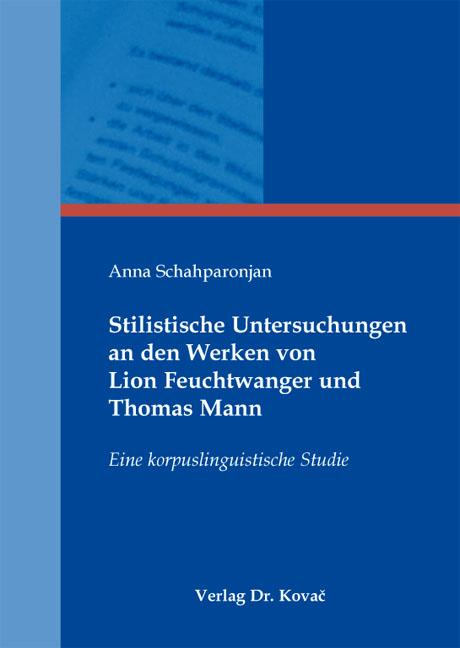 Cover: Stilistische Untersuchungen an den Werken von Lion Feuchtwanger und Thomas Mann