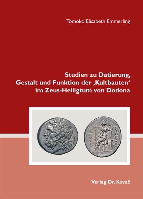 Cover: Studien zu Datierung, Gestalt und Funktion der 'Kultbauten' im Zeus-Heiligtum von Dodona