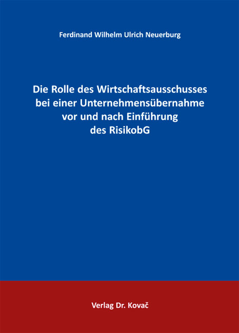 Cover: Die Rolle des Wirtschaftsausschusses bei einer Unternehmensübernahme vor und nach Einführung des RisikobG