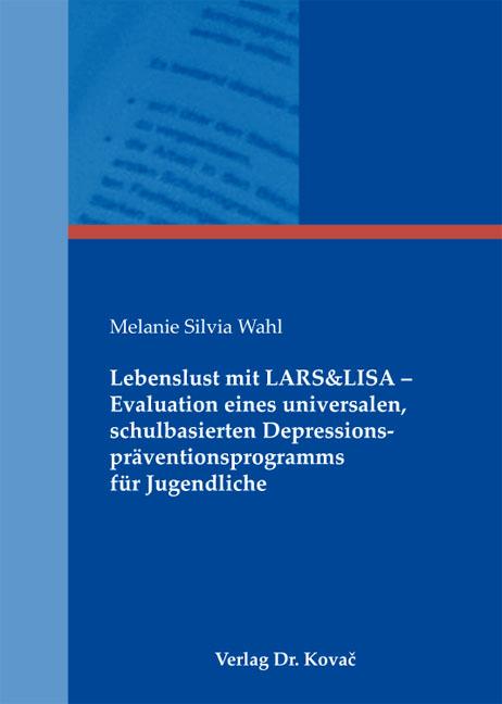Cover: Lebenslust mit LARS&LISA – Evaluation eines universalen, schulbasierten Depressionspräventionsprogramms fürJugendliche