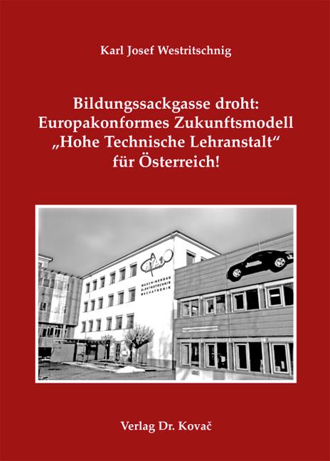"""Cover: Bildungssackgasse droht: Europakonformes Zukunftsmodell """"Hohe Technische Lehranstalt"""" für Österreich!"""