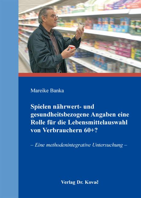 Cover: Spielen nährwert- und gesundheitsbezogene Angaben eine Rolle für die Lebensmittelauswahl von Verbrauchern 60+?