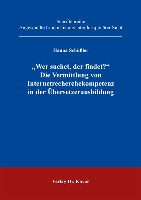 """Cover: """"Wer suchet, der findet?"""" – Die Vermittlung von Internetrecherchekompetenz in der Übersetzerausbildung"""