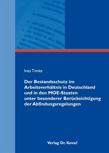 Cover: Der Bestandsschutz im Arbeitsverhältnis in Deutschland und in den MOE-Staaten unter besonderer Berücksichtigung der Abfindungsregelungen