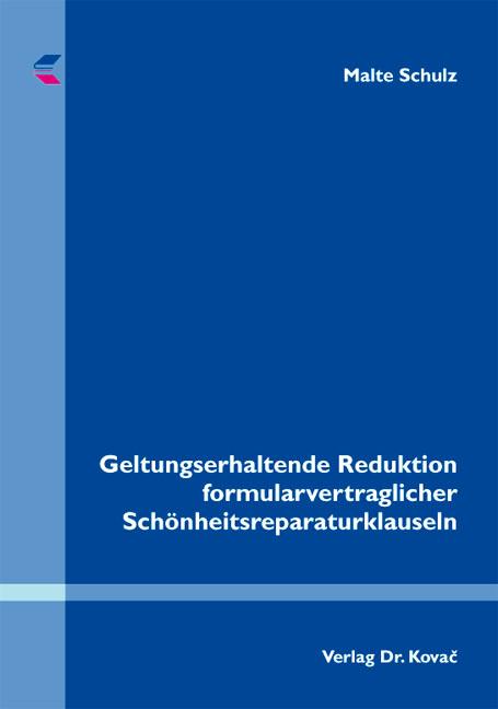 Cover: Geltungserhaltende Reduktion formularvertraglicher Schönheitsreparaturklauseln