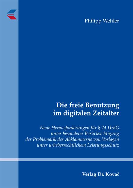 Cover: Die freie Benutzung im digitalen Zeitalter