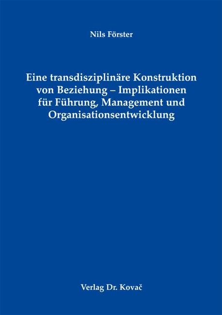 Cover: Eine transdisziplinäre Konstruktion von Beziehung - Implikationen für Führung, Management und Organisationsentwicklung