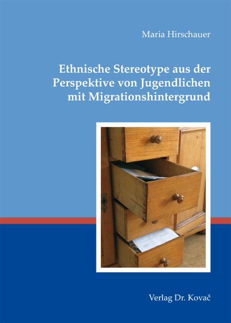 Cover: Ethnische Stereotype aus der Perspektive von Jugendlichen mit Migrationshintergrund