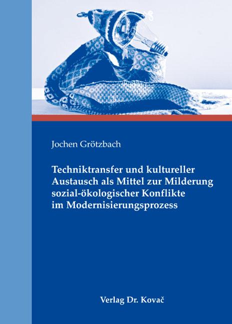 Cover: Techniktransfer und kultureller Austausch als Mittel zur Milderung sozial-ökologischer Konflikte im Modernisierungsprozess