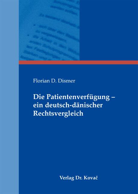 Cover: Die Patientenverfügung – ein deutsch-dänischer Rechtsvergleich