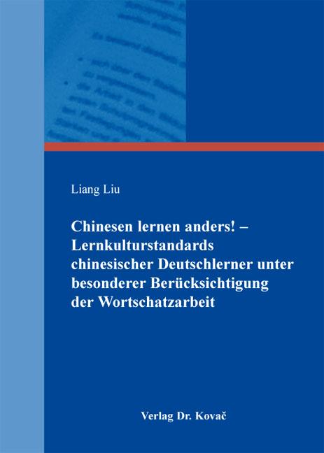 Cover: Chinesen lernen anders! – Lernkulturstandards chinesischer Deutschlerner unter besonderer Berücksichtigung der Wortschatzarbeit