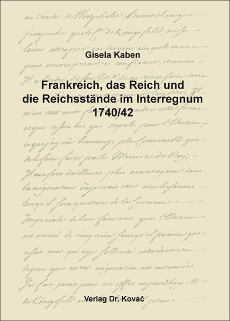 Cover: Frankreich, das Reich und die Reichsstände im Interregnum 1740/42