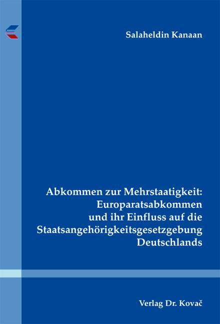 Cover: Abkommen zur Mehrstaatigkeit: Europaratsabkommen und ihr Einfluss auf die Staatsangehörigkeitsgesetzgebung Deutschlands