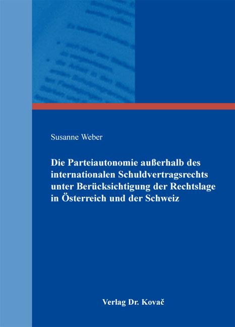 Cover: Die Parteiautonomie außerhalb des internationalen Schuldvertragsrechts unter Berücksichtigung der Rechtslage in Österreich und der Schweiz