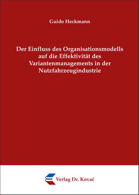 Cover: Der Einfluss des Organisationsmodells auf die Effektivität des Variantenmanagements in der Nutzfahrzeugindustrie