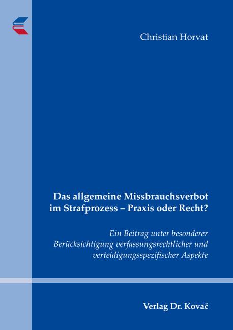 Cover: Das allgemeine Missbrauchsverbot im Strafprozess – Praxis oder Recht?