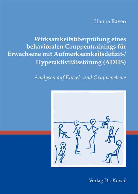 Cover: Wirksamkeitsüberprüfung eines behavioralen Gruppentrainings für Erwachsene mit Aufmerksamkeitsdefizit-/ Hyperaktivitätsstörung (ADHS)