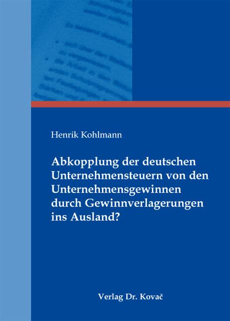Cover: Abkopplung der deutschen Unternehmensteuern von den Unternehmensgewinnen durch Gewinnverlagerungen ins Ausland?