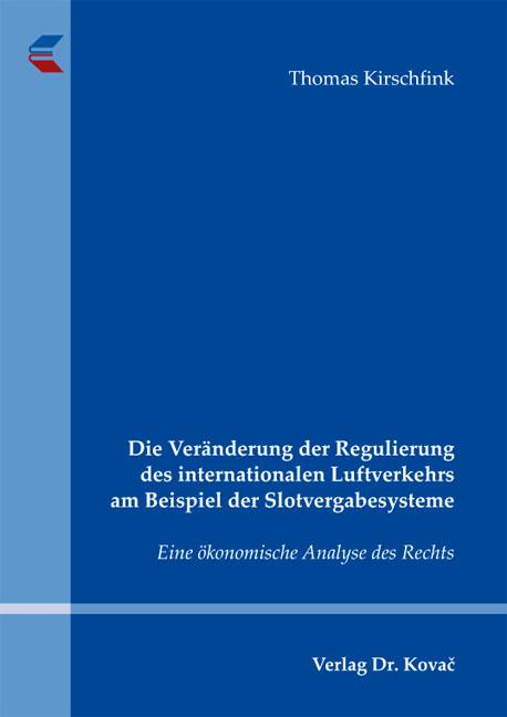 Cover: Die Veränderung der Regulierung des internationalen Luftverkehrs am Beispiel der Slotvergabesysteme