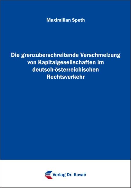 Cover: Die grenzüberschreitende Verschmelzung von Kapitalgesellschaften im deutsch-österreichischen Rechtsverkehr