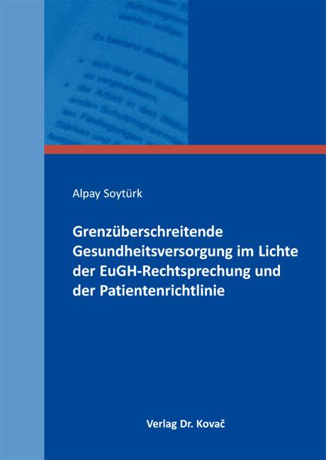 Cover: Grenzüberschreitende Gesundheitsversorgung im Lichte der EuGH-Rechtsprechung und der Patientenrichtlinie