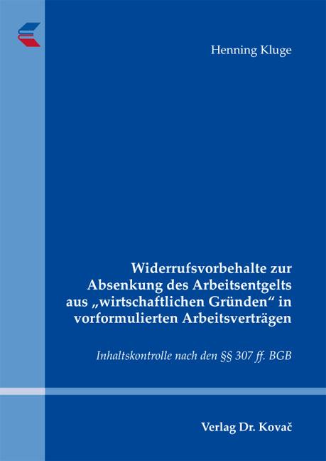 """Cover: Widerrufsvorbehalte zur Absenkung des Arbeitsentgelts aus """"wirtschaftlichen Gründen"""" in vorformulierten Arbeitsverträgen"""