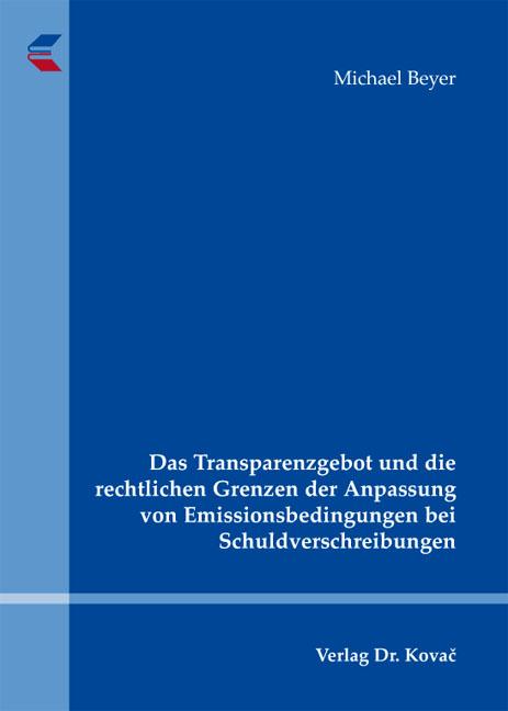 Cover: Das Transparenzgebot und die rechtlichen Grenzen der Anpassung von Emissionsbedingungen bei Schuldverschreibungen