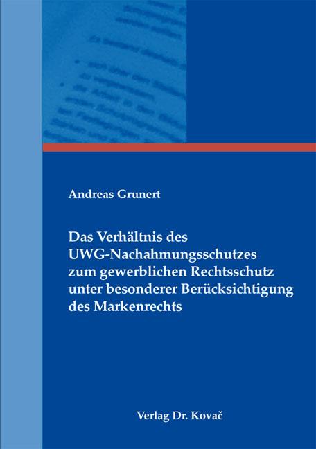 Cover: Das Verhältnis des UWG-Nachahmungsschutzes zum gewerblichen Rechtsschutz unter besonderer Berücksichtigung des Markenrechts