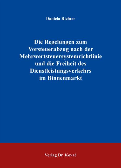 Cover: Die Regelungen zum Vorsteuerabzug nach der Mehrwertsteuersystemrichtlinie und die Freiheit des Dienstleistungsverkehrs im Binnenmarkt