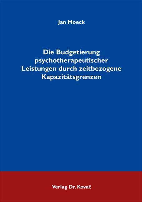Cover: Die Budgetierung psychotherapeutischer Leistungen durch zeitbezogene Kapazitätsgrenzen