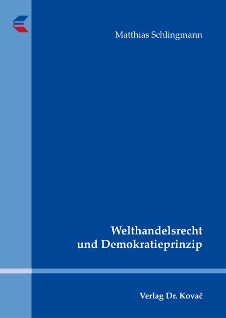 Cover: Welthandelsrecht und Demokratieprinzip